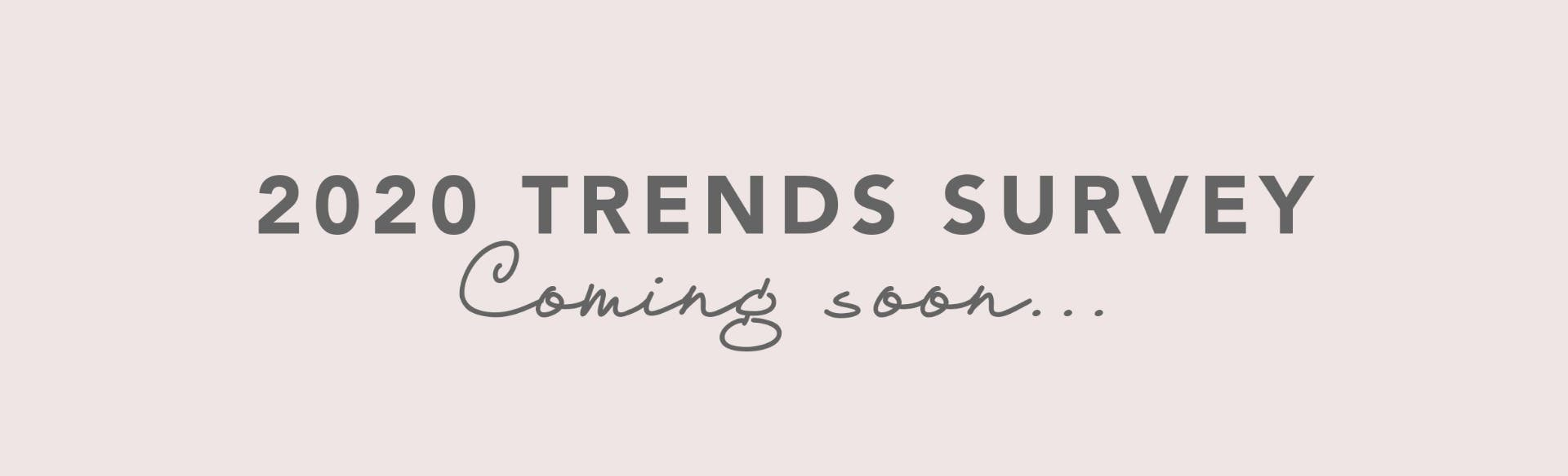 2020 Trends Survey Coming Soon