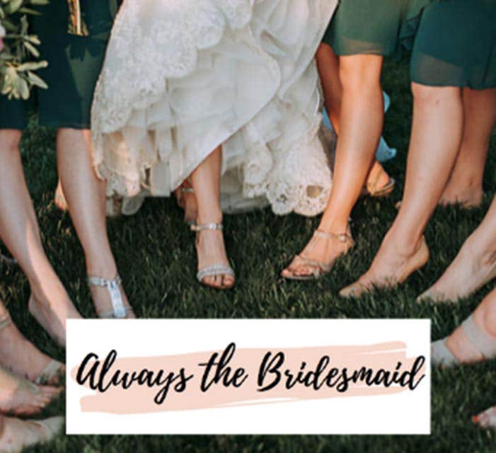 Always The Bridesmaid - Professional Bridesmaid